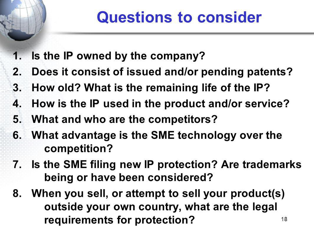18 Questions to consider 1.Is the IP owned by the company.