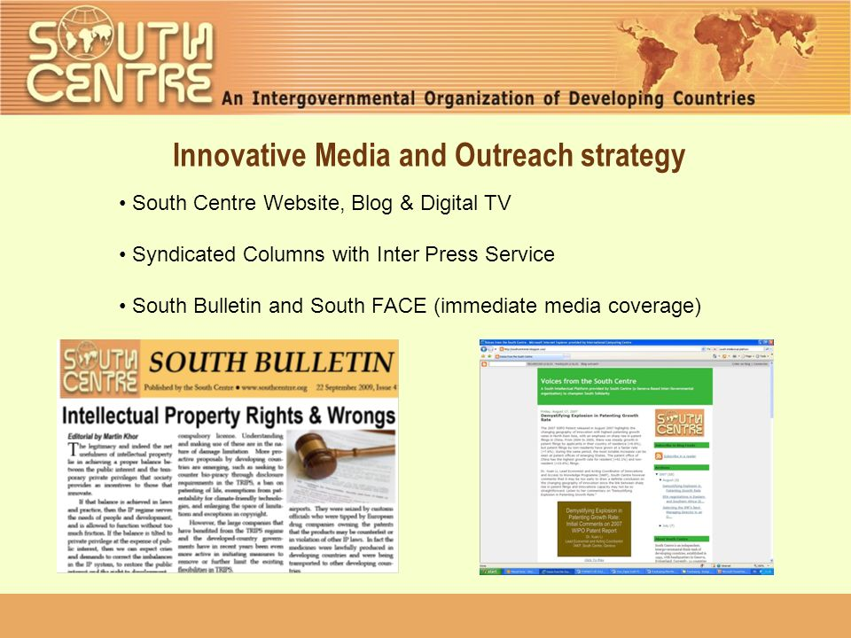 Innovative Media and Outreach strategy South Centre Website, Blog & Digital TV Syndicated Columns with Inter Press Service South Bulletin and South FACE (immediate media coverage)