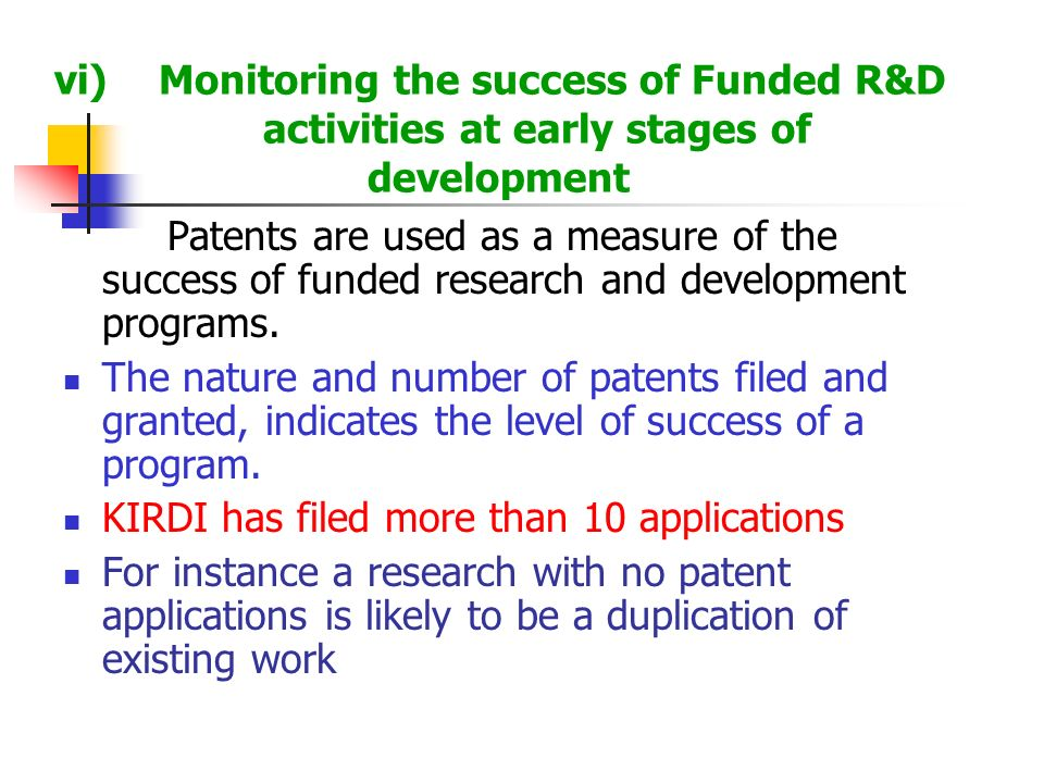vi)Monitoring the success of Funded R&D activities at early stages of development Patents are used as a measure of the success of funded research and