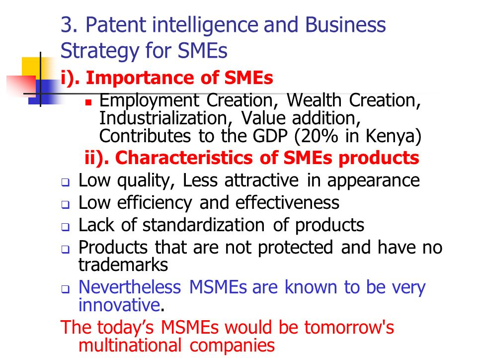 3. Patent intelligence and Business Strategy for SMEs i). Importance of SMEs Employment Creation, Wealth Creation, Industrialization, Value addition,