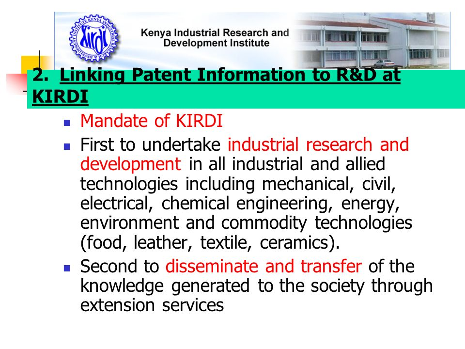 Mandate of KIRDI First to undertake industrial research and development in all industrial and allied technologies including mechanical, civil, electri
