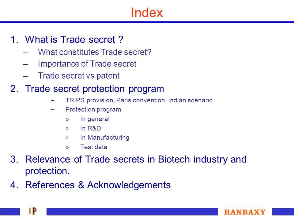 Index 1.What is Trade secret ? –What constitutes Trade secret? –Importance of Trade secret –Trade secret vs patent 2.Trade secret protection program –