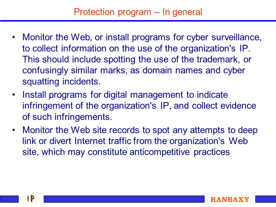 Protection program – In general Monitor the Web, or install programs for cyber surveillance, to collect information on the use of the organization's I