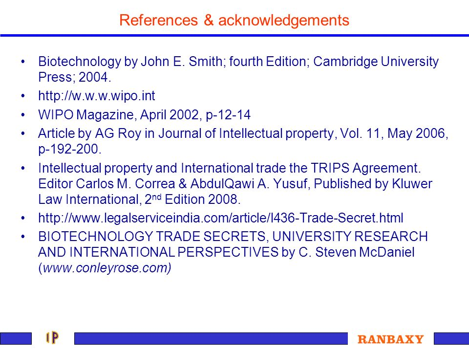 References & acknowledgements Biotechnology by John E. Smith; fourth Edition; Cambridge University Press; 2004. http://w.w.w.wipo.int WIPO Magazine, A