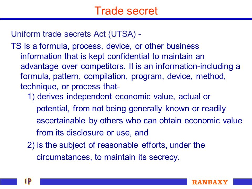 Trade secret Uniform trade secrets Act (UTSA) - TS is a formula, process, device, or other business information that is kept confidential to maintain
