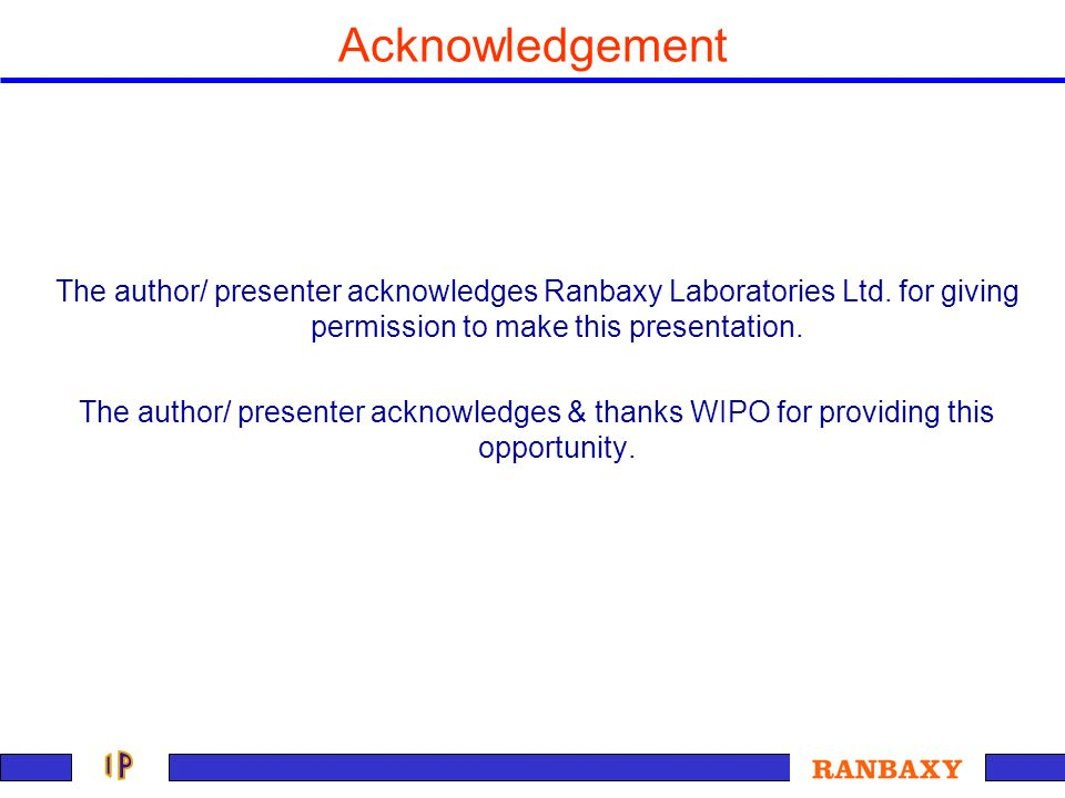 Acknowledgement The author/ presenter acknowledges Ranbaxy Laboratories Ltd. for giving permission to make this presentation. The author/ presenter ac