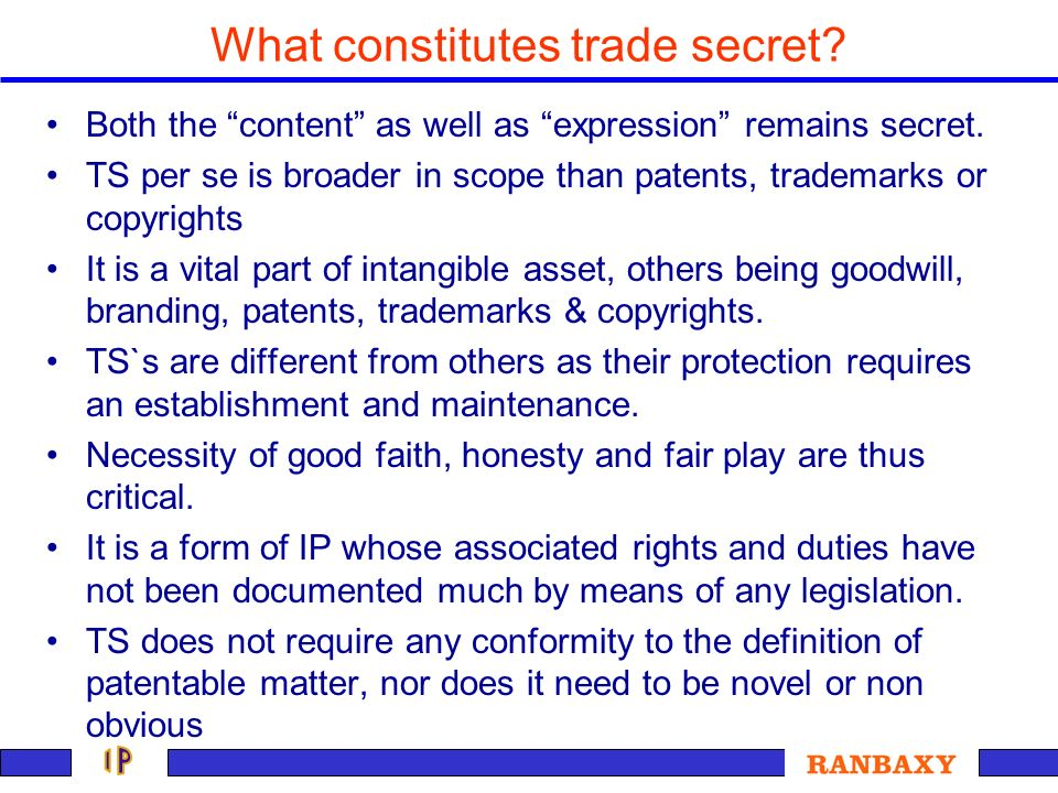 What constitutes trade secret? Both the content as well as expression remains secret. TS per se is broader in scope than patents, trademarks or copyri