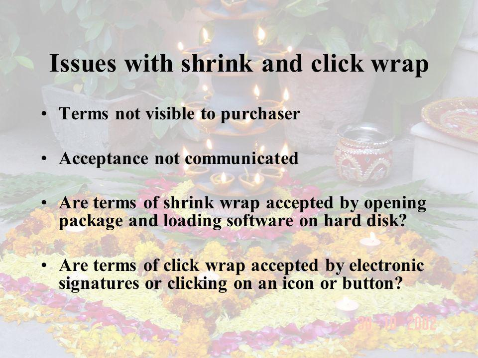 Issues with shrink and click wrap Terms not visible to purchaser Acceptance not communicated Are terms of shrink wrap accepted by opening package and