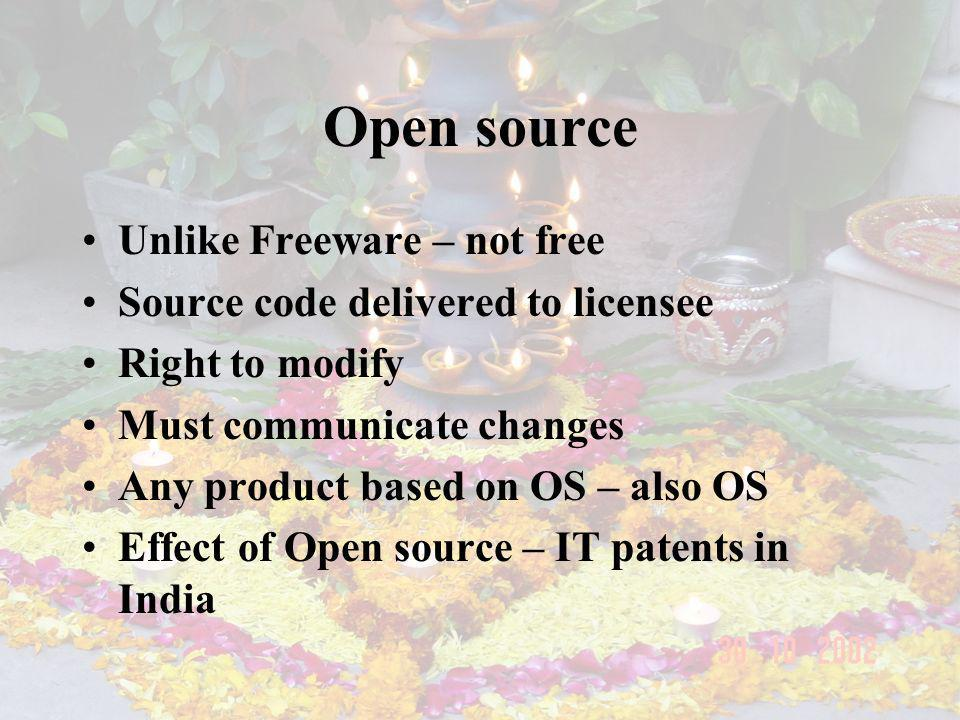 Open source Unlike Freeware – not free Source code delivered to licensee Right to modify Must communicate changes Any product based on OS – also OS Effect of Open source – IT patents in India