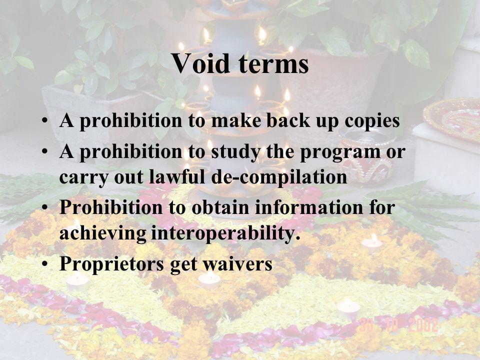 Void terms A prohibition to make back up copies A prohibition to study the program or carry out lawful de-compilation Prohibition to obtain informatio