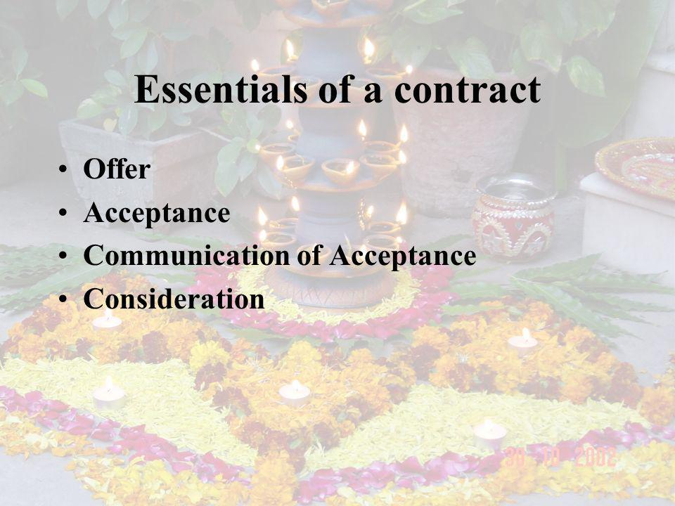 Essentials of a contract Offer Acceptance Communication of Acceptance Consideration