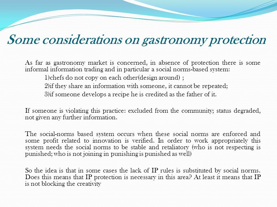Some considerations on gastronomy protection As far as gastronomy market is concerned, in absence of protection there is some informal information tra