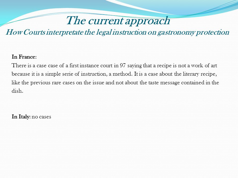 The current approach How Courts interpretate the legal instruction on gastronomy protection In France: There is a case case of a first instance court