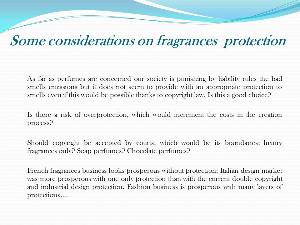 Some considerations on fragrances protection As far as perfumes are concerned our society is punishing by liability rules the bad smells emissions but