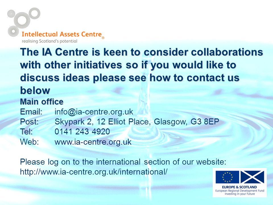 The IA Centre is keen to consider collaborations with other initiatives so if you would like to discuss ideas please see how to contact us below Main office     Post: Post: Skypark 2, 12 Elliot Place, Glasgow, G3 8EP Tel: Tel: Web:  Please log on to the international section of our website: