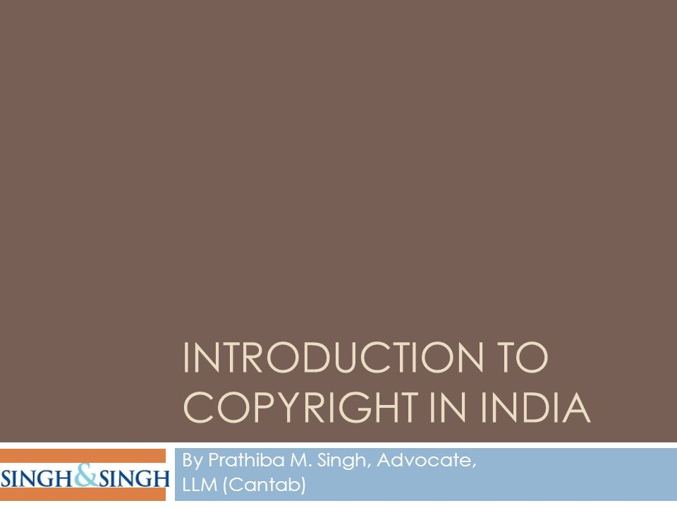 INTRODUCTION TO COPYRIGHT IN INDIA By Prathiba M. Singh, Advocate, LLM (Cantab)