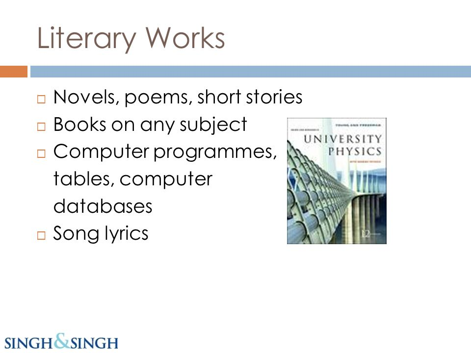 Literary Works Novels, poems, short stories Books on any subject Computer programmes, tables, computer databases Song lyrics