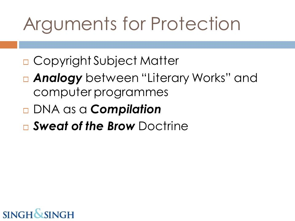 Arguments for Protection Copyright Subject Matter Analogy between Literary Works and computer programmes DNA as a Compilation Sweat of the Brow Doctrine