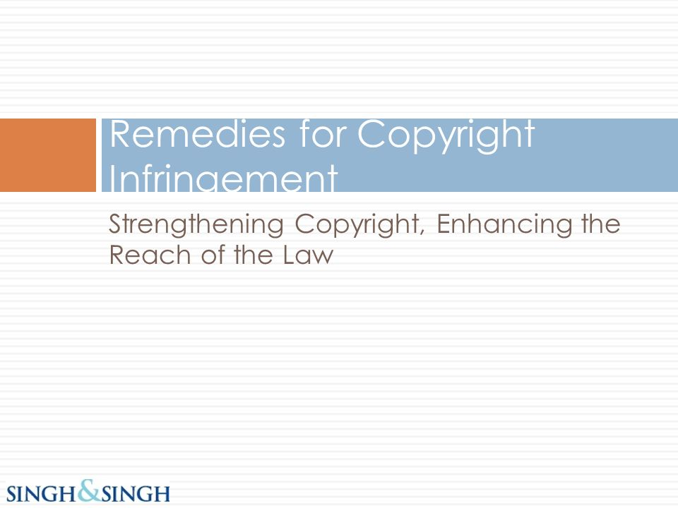 Strengthening Copyright, Enhancing the Reach of the Law Remedies for Copyright Infringement