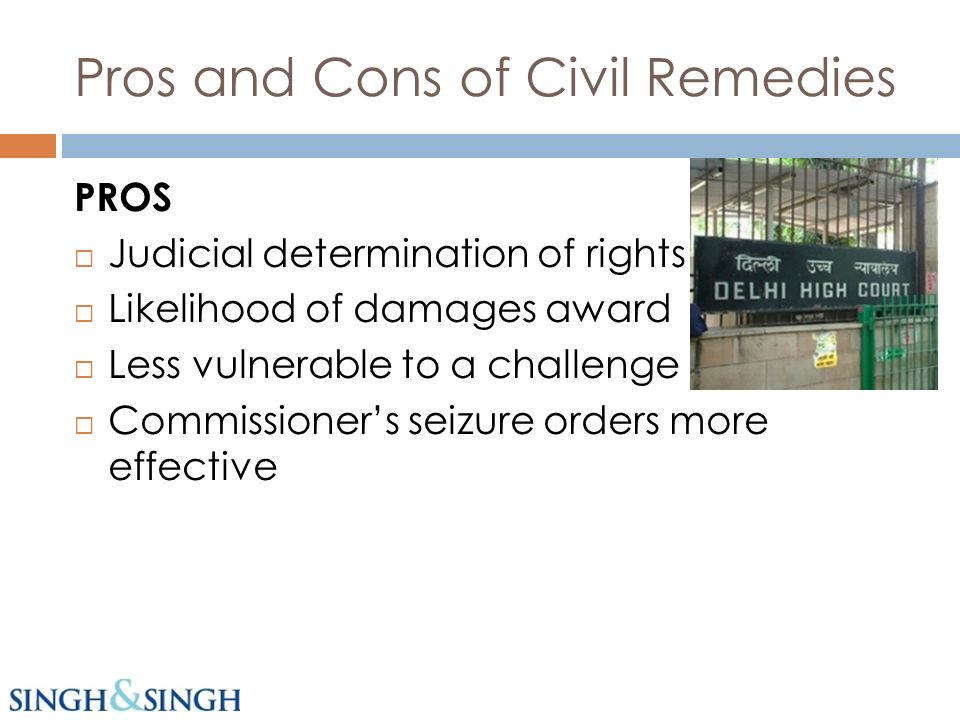 Pros and Cons of Civil Remedies PROS Judicial determination of rights Likelihood of damages award Less vulnerable to a challenge Commissioners seizure orders more effective