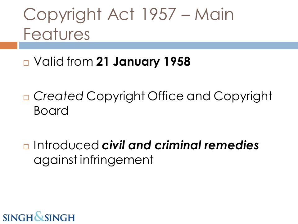 Copyright Act 1957 – Main Features Valid from 21 January 1958 Created Copyright Office and Copyright Board Introduced civil and criminal remedies against infringement