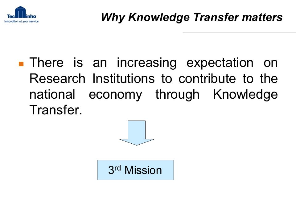 There is an increasing expectation on Research Institutions to contribute to the national economy through Knowledge Transfer.