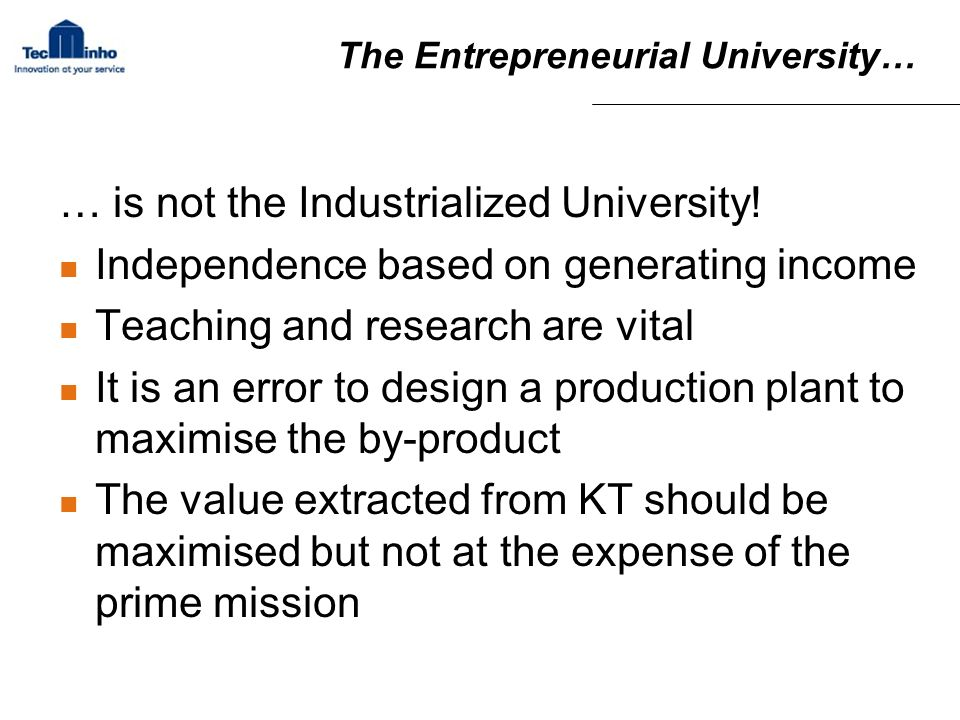 The Entrepreneurial University… … is not the Industrialized University.