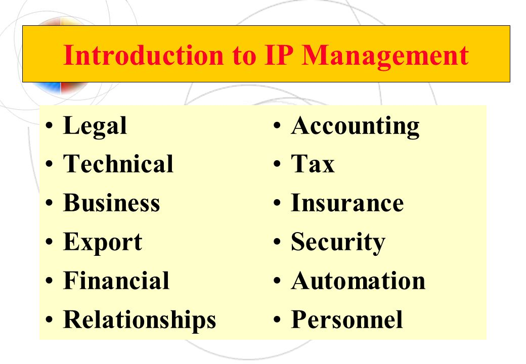 Introduction to IP Management Legal Technical Business Export Financial Relationships Accounting Tax Insurance Security Automation Personnel