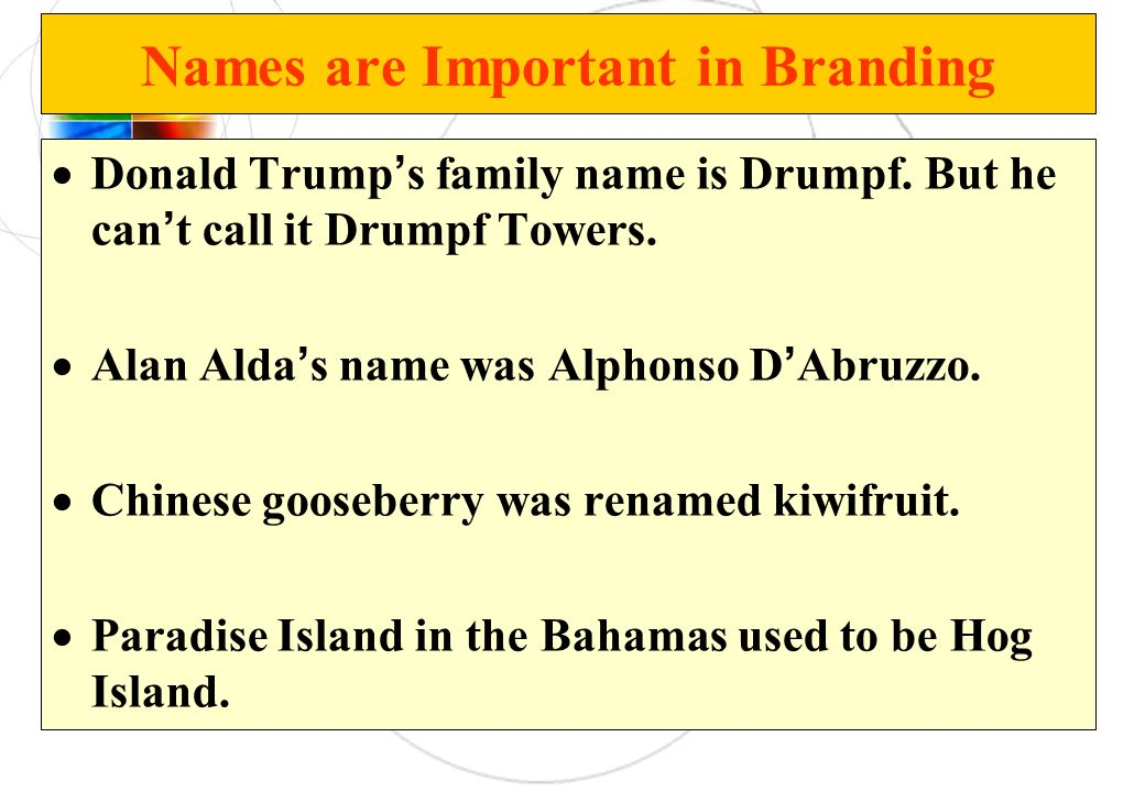 Names are Important in Branding Donald Trump s family name is Drumpf. But he can t call it Drumpf Towers. Alan Alda s name was Alphonso D Abruzzo. Chi