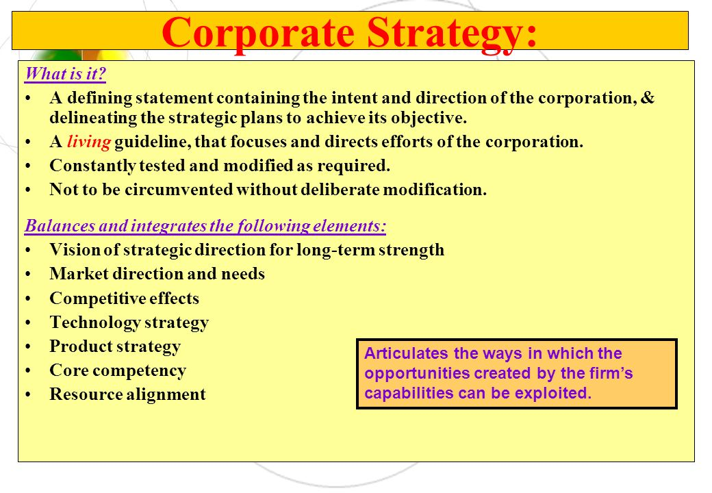 What is it? A defining statement containing the intent and direction of the corporation, & delineating the strategic plans to achieve its objective. A