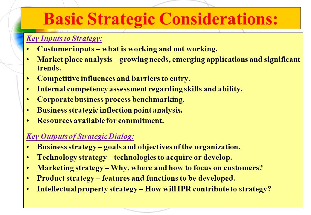 Basic Strategic Considerations: Key Inputs to Strategy: Customer inputs – what is working and not working. Market place analysis – growing needs, emer