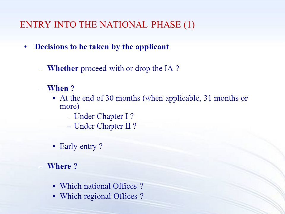 ENTRY INTO THE NATIONAL PHASE (1) Decisions to be taken by the applicant –Whether proceed with or drop the IA .