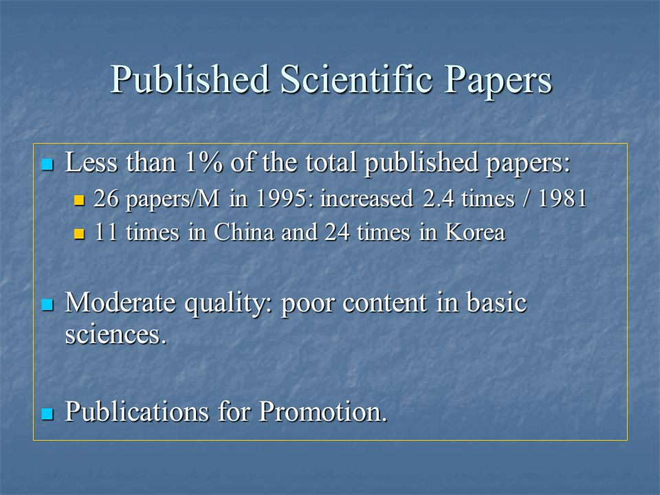 Published Scientific Papers Less than 1% of the total published papers: Less than 1% of the total published papers: 26 papers/M in 1995: increased 2.4