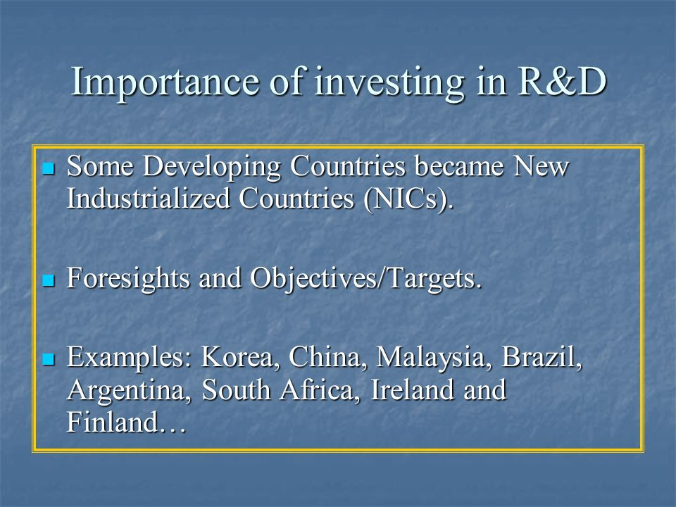 Importance of investing in R&D Some Developing Countries became New Industrialized Countries (NICs). Some Developing Countries became New Industrializ