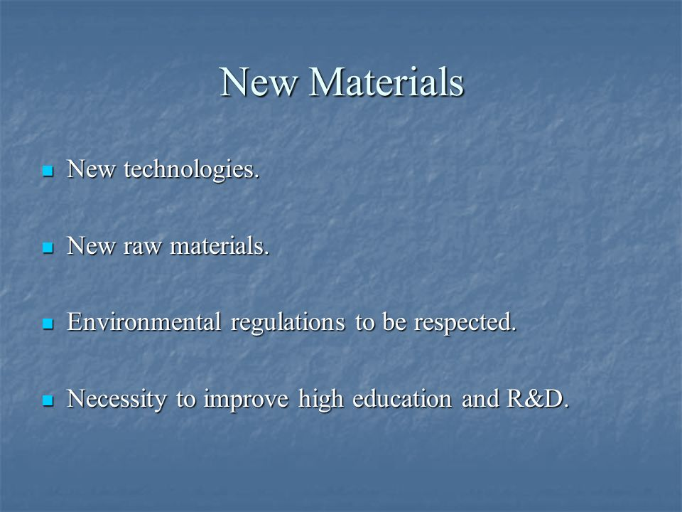 New Materials New technologies. New technologies. New raw materials. New raw materials. Environmental regulations to be respected. Environmental regul