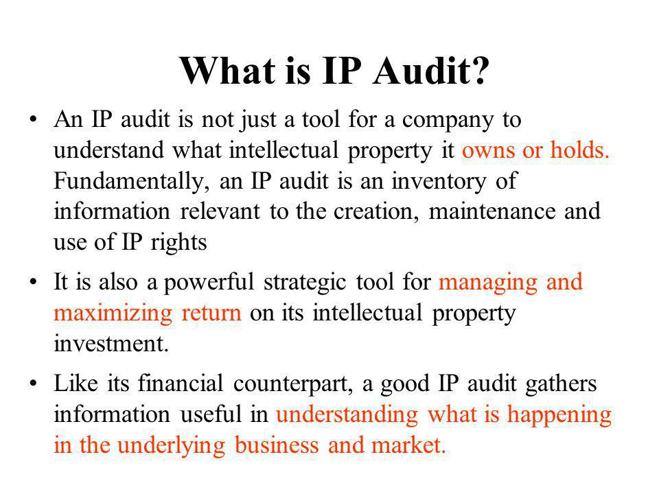 What is IP Audit? An IP audit is not just a tool for a company to understand what intellectual property it owns or holds. Fundamentally, an IP audit i