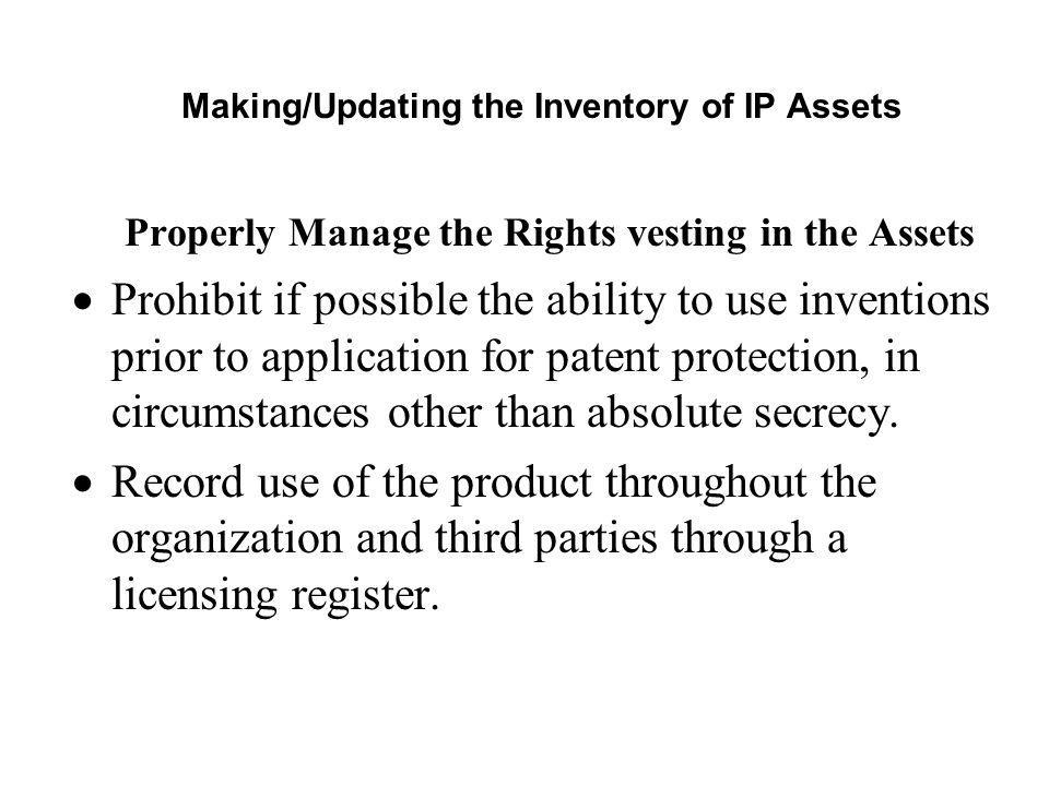 Making/Updating the Inventory of IP Assets Properly Manage the Rights vesting in the Assets Prohibit if possible the ability to use inventions prior t