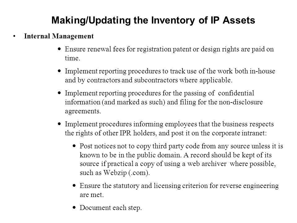 Making/Updating the Inventory of IP Assets Internal Management Ensure renewal fees for registration patent or design rights are paid on time. Implemen