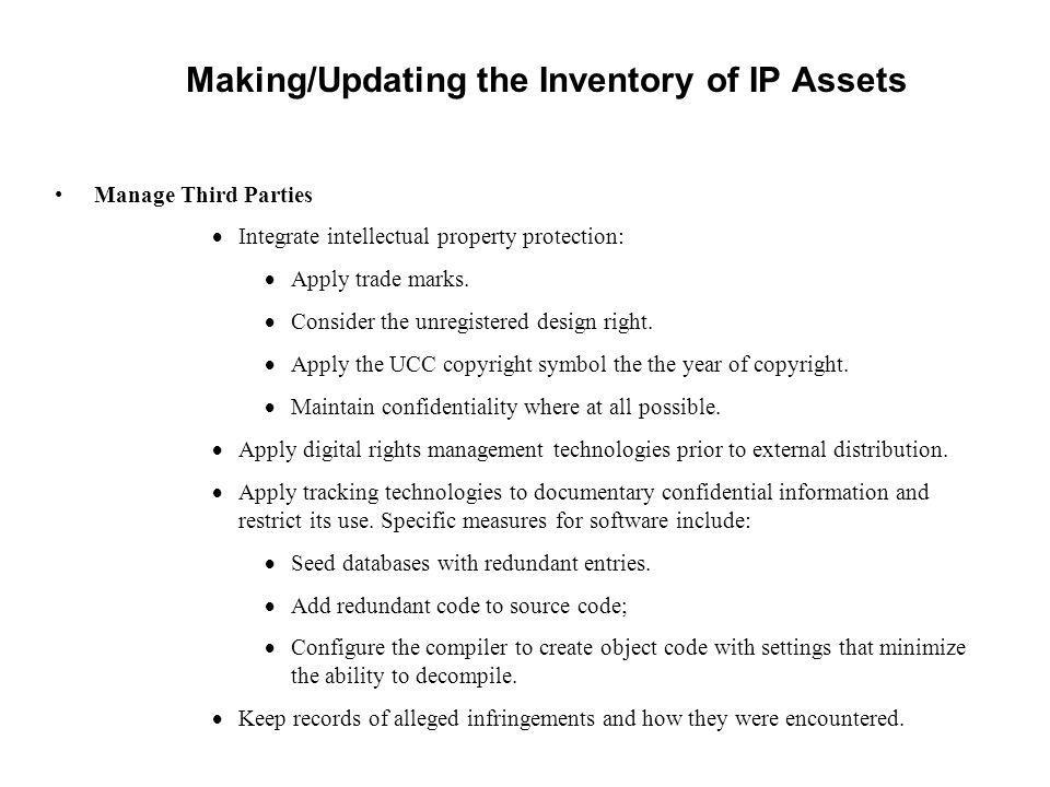Making/Updating the Inventory of IP Assets Manage Third Parties Integrate intellectual property protection: Apply trade marks. Consider the unregister