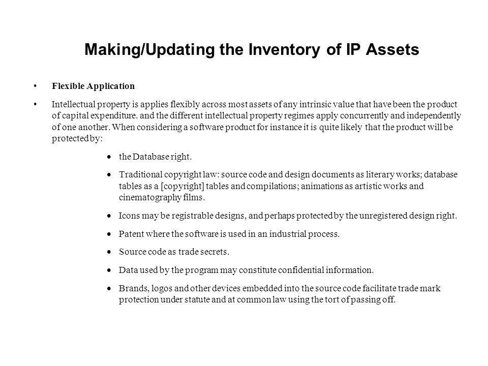 Making/Updating the Inventory of IP Assets Flexible Application Intellectual property is applies flexibly across most assets of any intrinsic value th