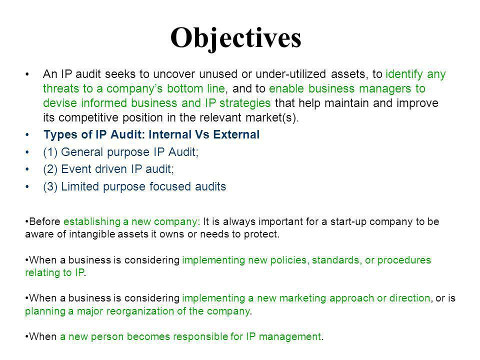 Objectives An IP audit seeks to uncover unused or under-utilized assets, to identify any threats to a companys bottom line, and to enable business man