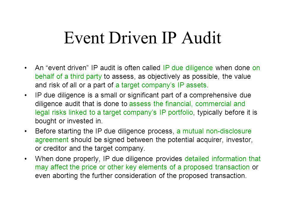 Event Driven IP Audit An event driven IP audit is often called IP due diligence when done on behalf of a third party to assess, as objectively as poss