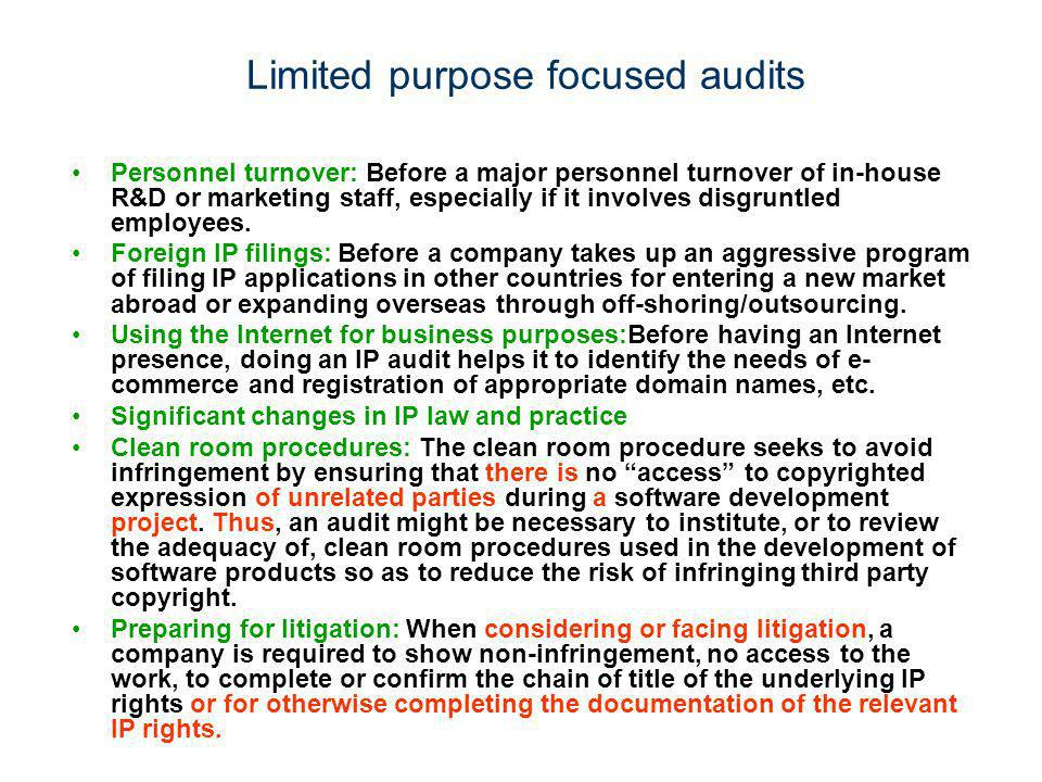 Limited purpose focused audits Personnel turnover: Before a major personnel turnover of in-house R&D or marketing staff, especially if it involves dis