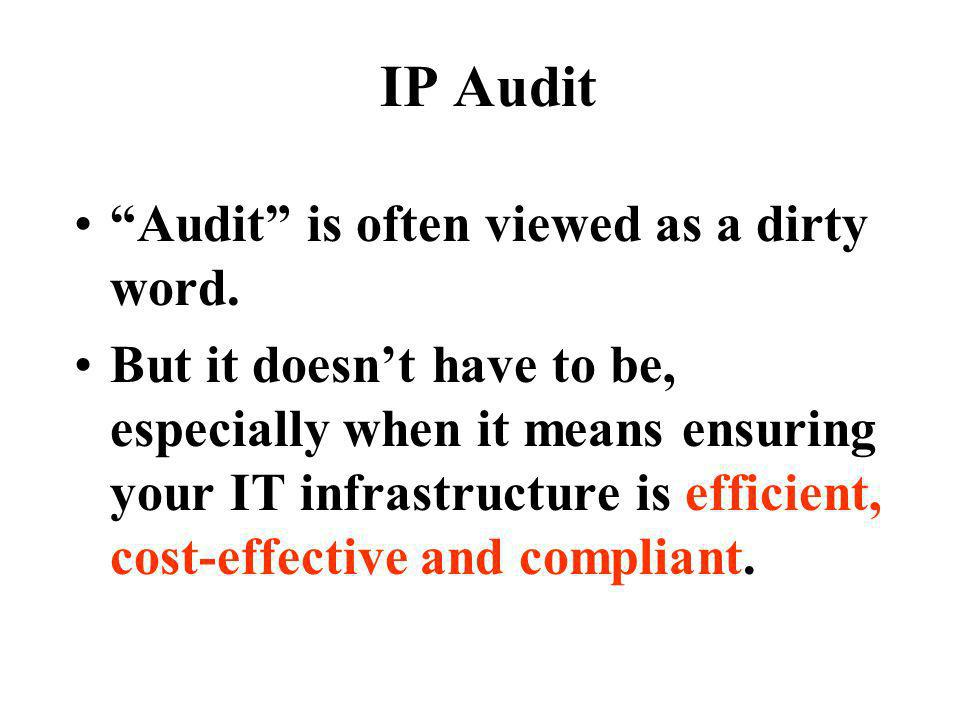 IP Audit Audit is often viewed as a dirty word. But it doesnt have to be, especially when it means ensuring your IT infrastructure is efficient, cost-