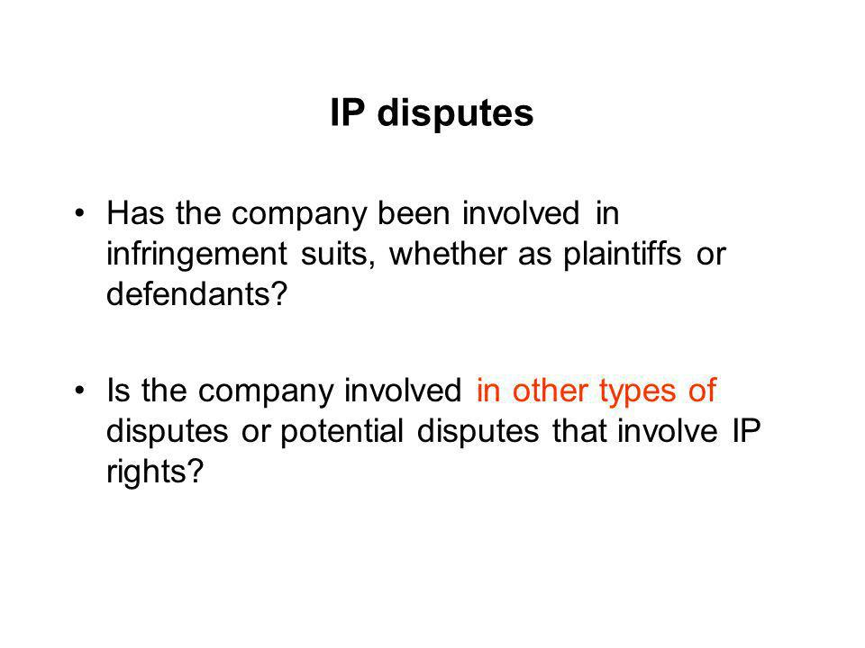 IP disputes Has the company been involved in infringement suits, whether as plaintiffs or defendants? Is the company involved in other types of disput