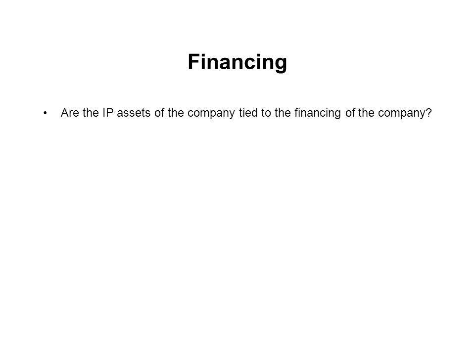 Financing Are the IP assets of the company tied to the financing of the company?