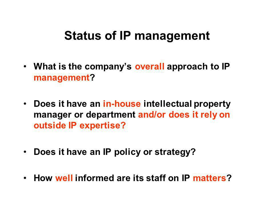 Status of IP management What is the companys overall approach to IP management? Does it have an in-house intellectual property manager or department a