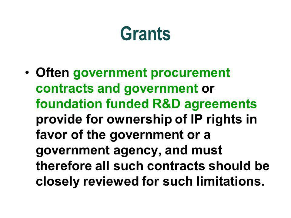 Grants Often government procurement contracts and government or foundation funded R&D agreements provide for ownership of IP rights in favor of the go