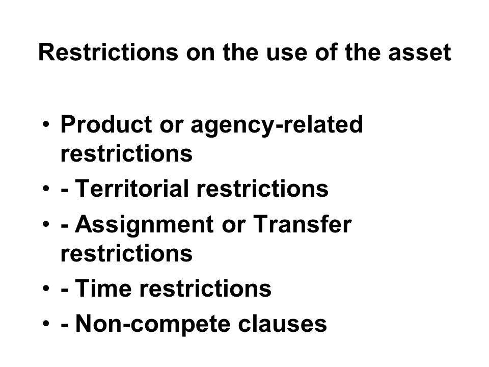 Restrictions on the use of the asset Product or agency-related restrictions - Territorial restrictions - Assignment or Transfer restrictions - Time re