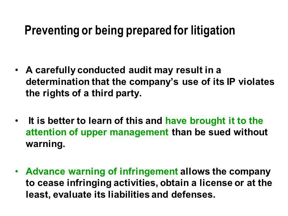 Preventing or being prepared for litigation A carefully conducted audit may result in a determination that the companys use of its IP violates the rig